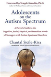 Adolescents on the Autism SpectrumA Praent's Guide to the Cognitive, S