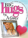 Big Hugs for Moms: Stories, Sayings, and Scriptures to Encourage and I