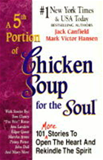 A 5th Portion of Chicken Soup for the Soul : 101 Stories to Open the H