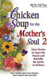 Chicken Soup for the Mother's Soul 2: 101 More Stories to Open the Hea