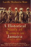 A Historical Study Of Women in Jamaica1655-1844UWI Press