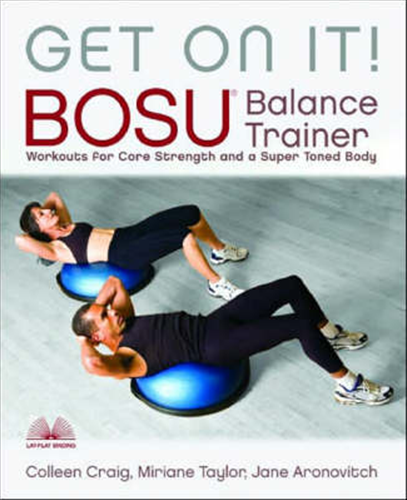Get On It Bosu Balance Trainer Workouts For Core Strength And A Super Toned Body
